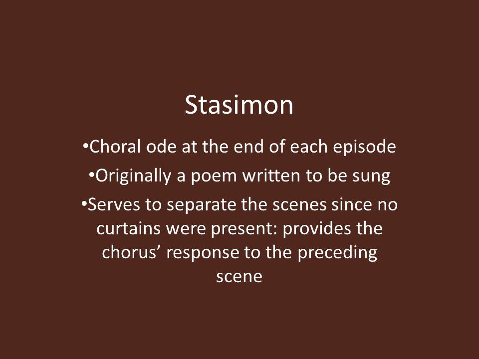 Stasimon Choral ode at the end of each episode