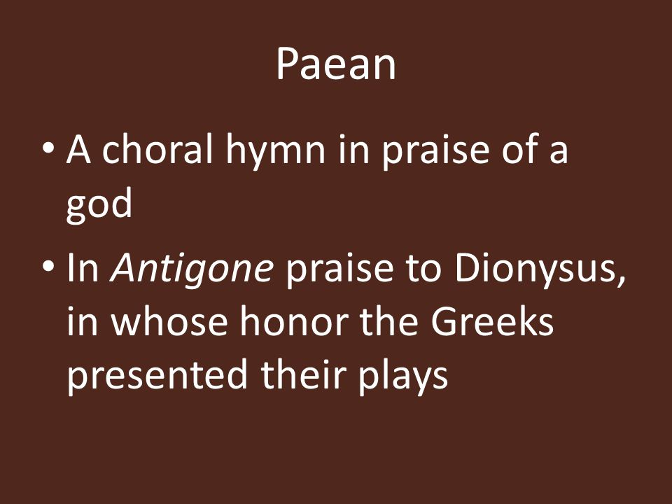 Paean A choral hymn in praise of a god
