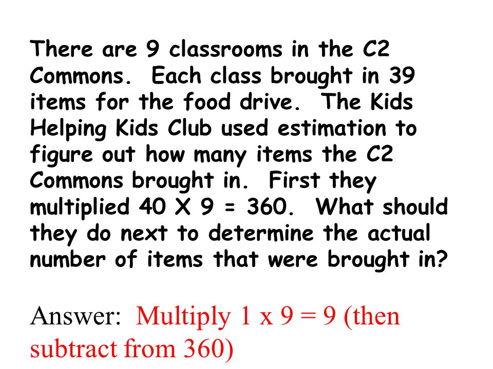 Answer: Multiply 1 x 9 = 9 (then subtract from 360)