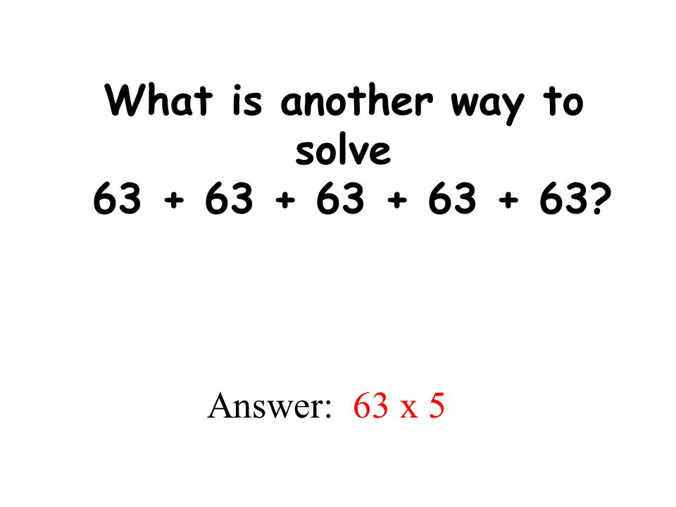 What is another way to solve 63 + 63 + 63 + 63 + 63