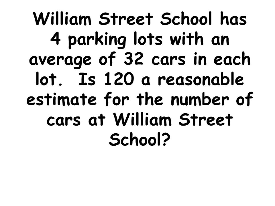 William Street School has 4 parking lots with an average of 32 cars in each lot.