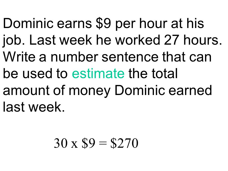Dominic earns $9 per hour at his job. Last week he worked 27 hours