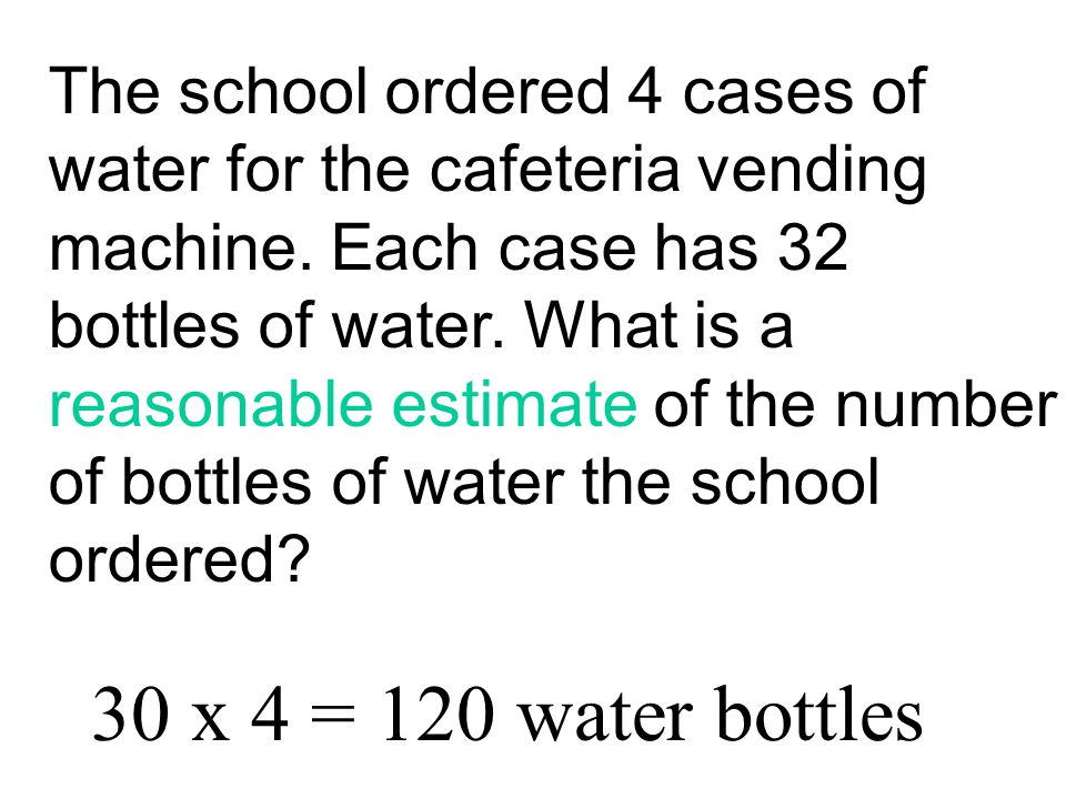 The school ordered 4 cases of water for the cafeteria vending machine