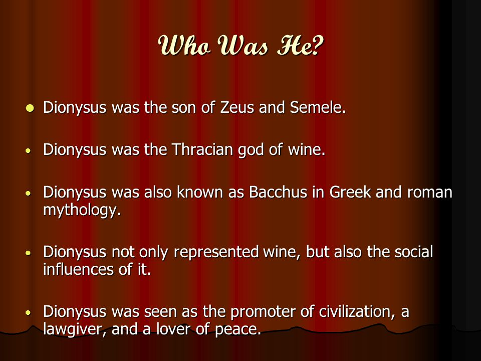 Who Was He Dionysus was the son of Zeus and Semele.