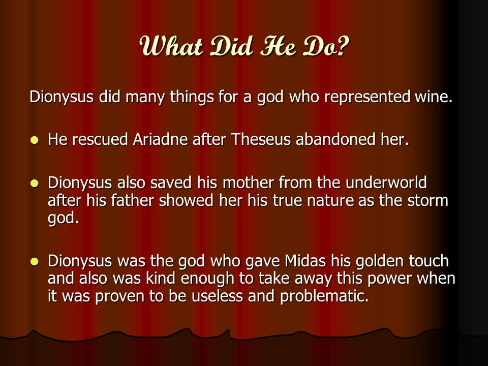 What Did He Do Dionysus did many things for a god who represented wine. He rescued Ariadne after Theseus abandoned her.