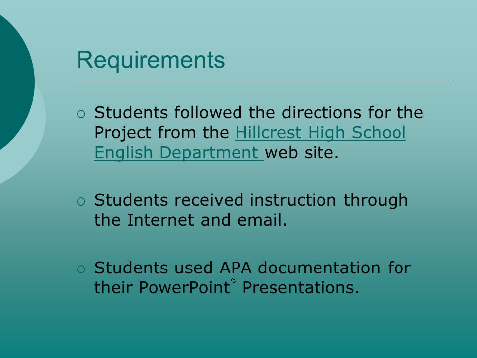 Requirements Students followed the directions for the Project from the Hillcrest High School English Department web site.