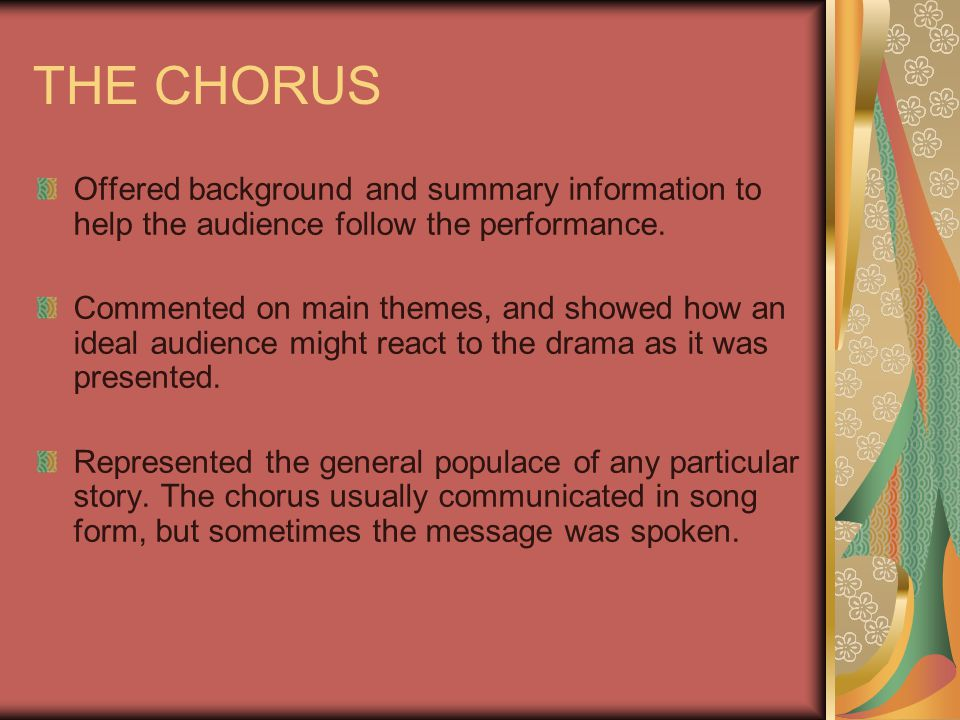 THE CHORUS Offered background and summary information to help the audience follow the performance.