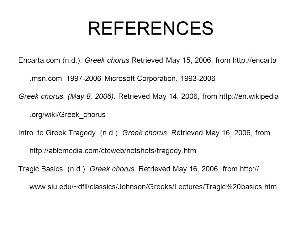 REFERENCES Encarta.com (n.d.). Greek chorus Retrieved May 15, 2006, from http://encarta. .msn.com 1997-2006 Microsoft Corporation. 1993-2006.