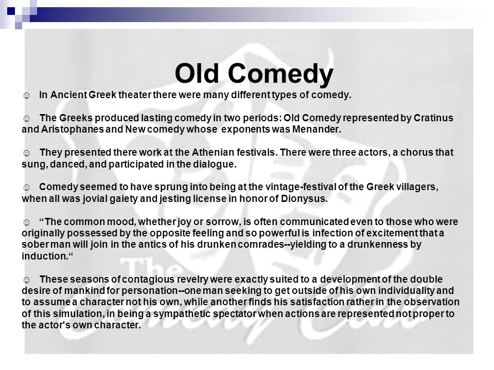 Old Comedy ☺ In Ancient Greek theater there were many different types of comedy.