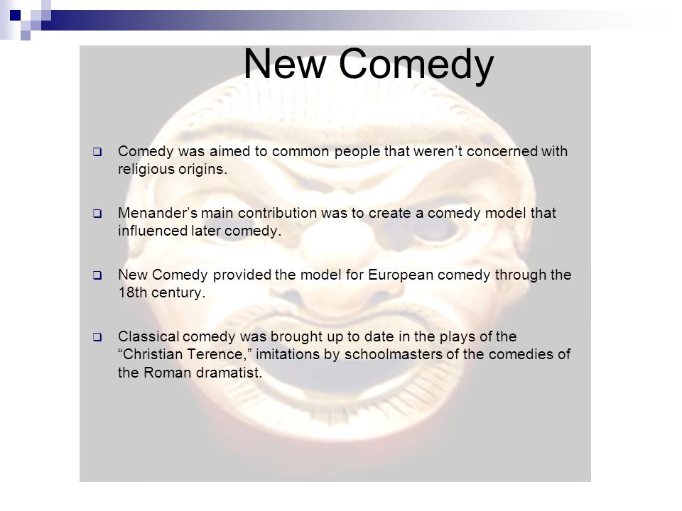New Comedy Comedy was aimed to common people that weren't concerned with religious origins.