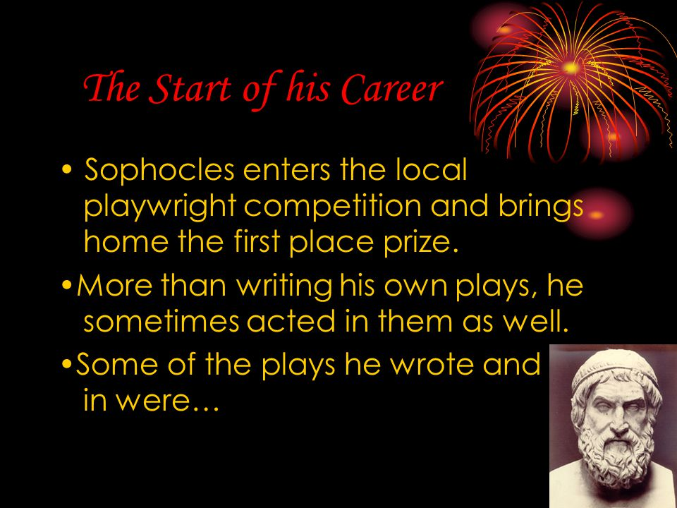 The Start of his Career • Sophocles enters the local playwright competition and brings home the first place prize.