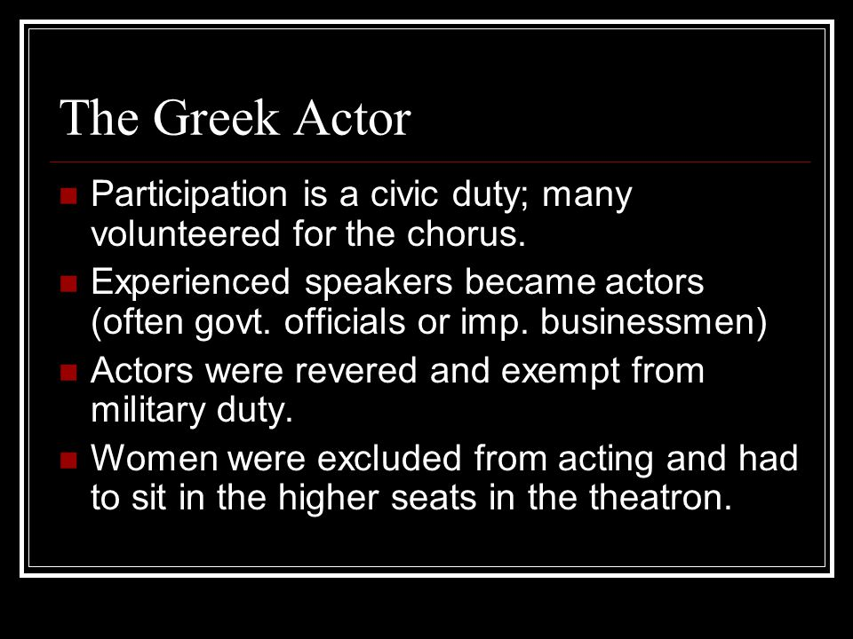 The Greek Actor Participation is a civic duty; many volunteered for the chorus.