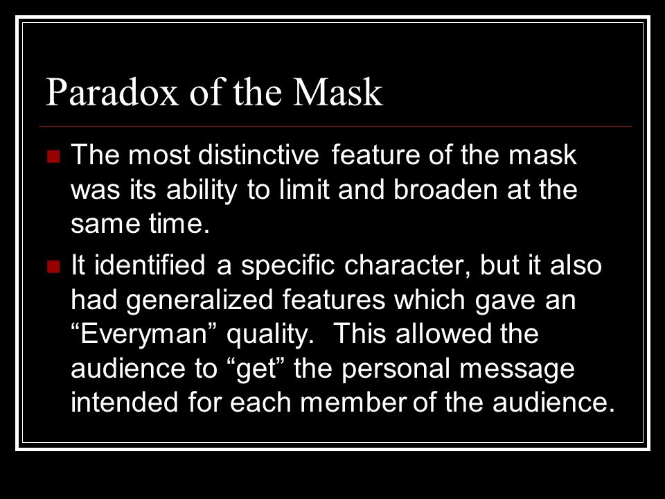 Paradox of the Mask The most distinctive feature of the mask was its ability to limit and broaden at the same time.