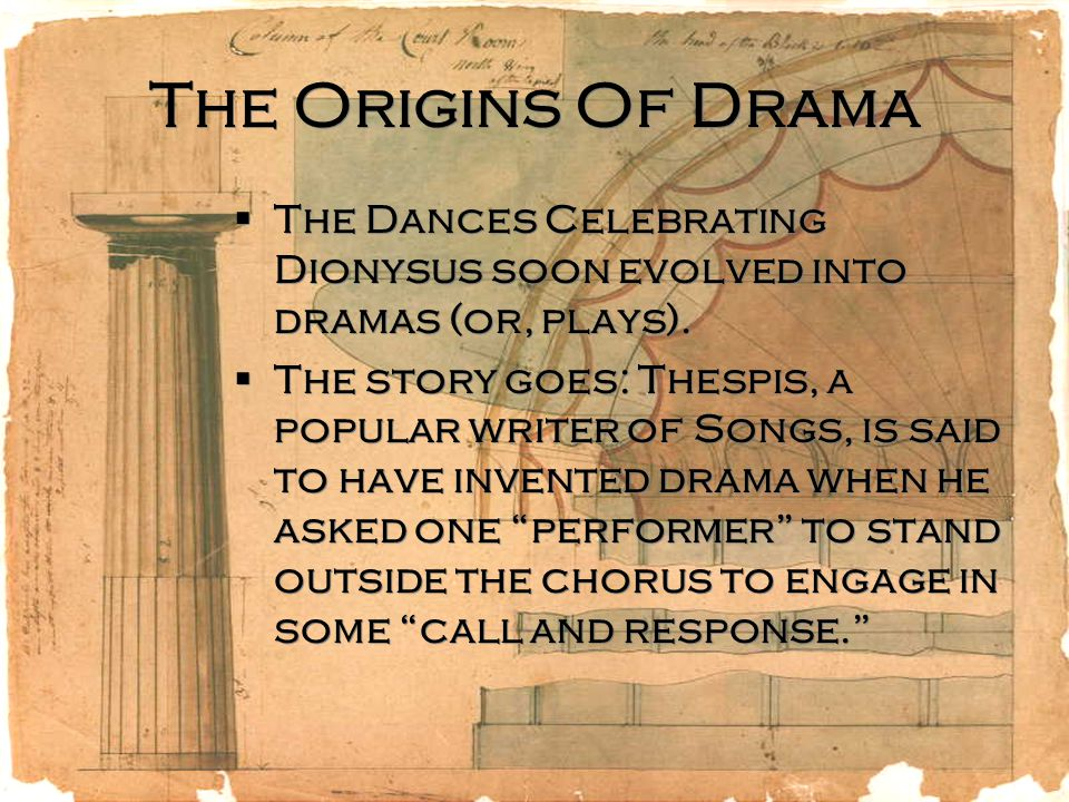 The Origins Of Drama The Dances Celebrating Dionysus soon evolved into dramas (or, plays).