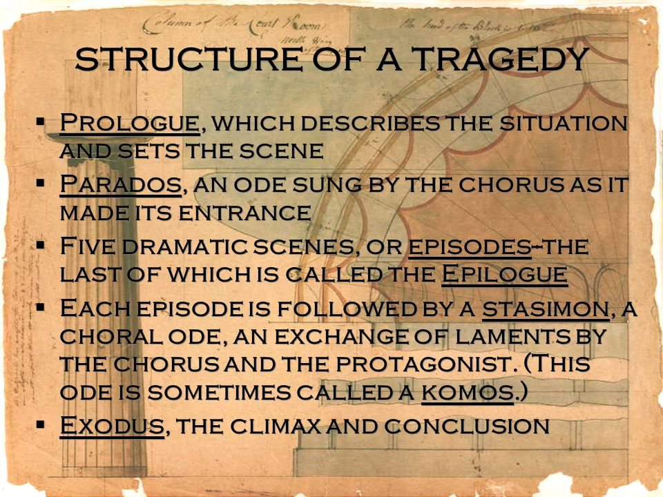 structure of a tragedy Prologue, which describes the situation and sets the scene. Parados, an ode sung by the chorus as it made its entrance.