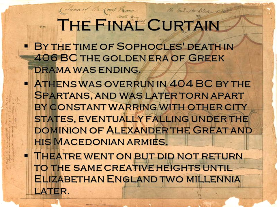 The Final Curtain By the time of Sophocles death in 406 BC the golden era of Greek drama was ending.