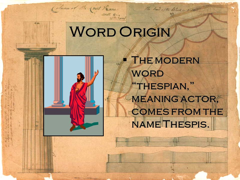 Word Origin The modern word thespian, meaning actor, comes from the name Thespis.