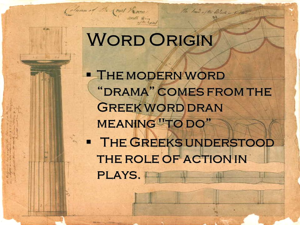 Word Origin The modern word drama comes from the Greek word dran meaning to do The Greeks understood the role of action in plays.