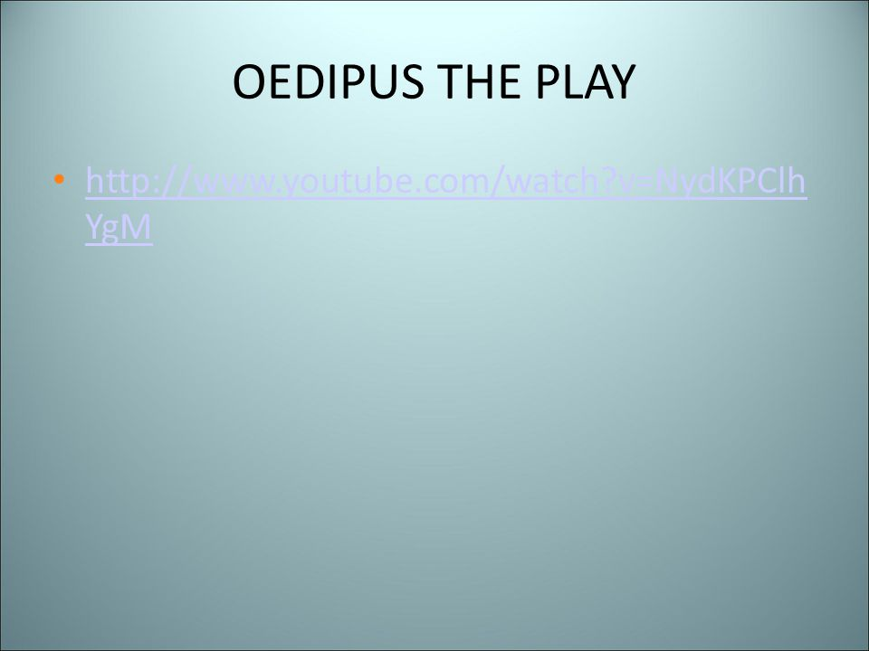 OEDIPUS THE PLAY http://www.youtube.com/watch v=NydKPClh YgM