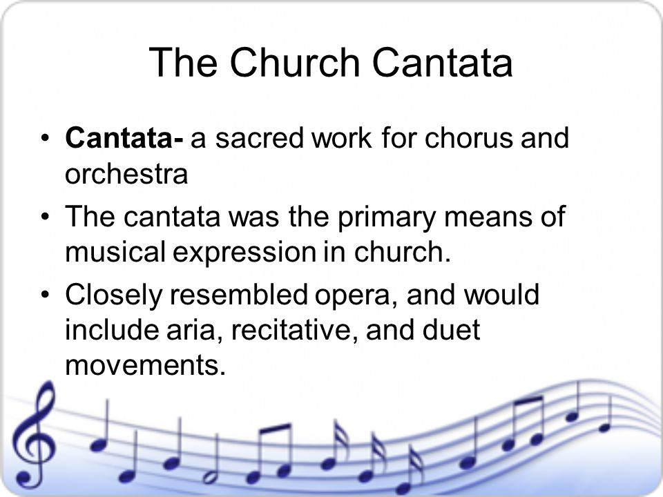 The Church Cantata Cantata- a sacred work for chorus and orchestra