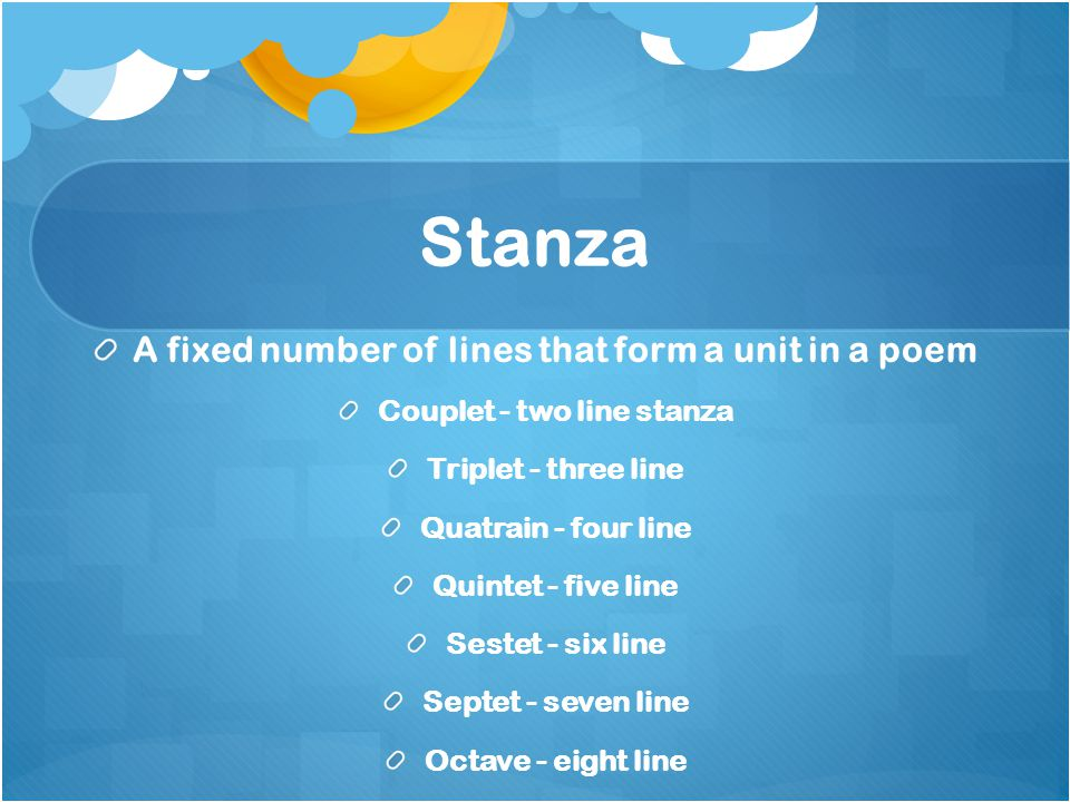 Stanza A fixed number of lines that form a unit in a poem