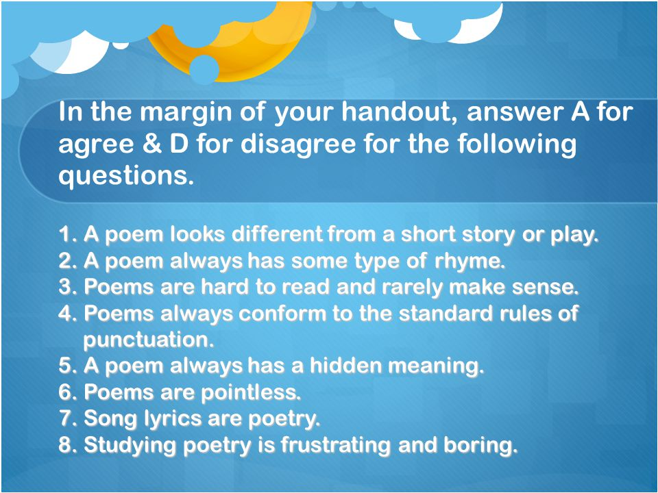 In the margin of your handout, answer A for agree & D for disagree for the following questions.