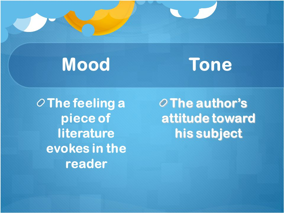 Mood Tone The feeling a piece of literature evokes in the reader