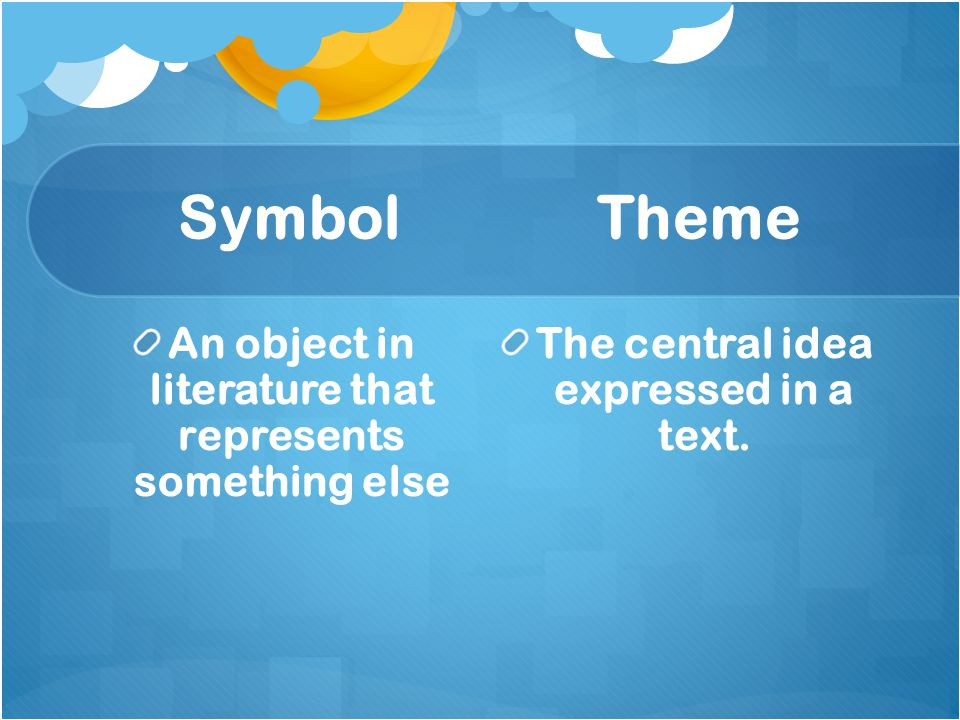Symbol Theme An object in literature that represents something else