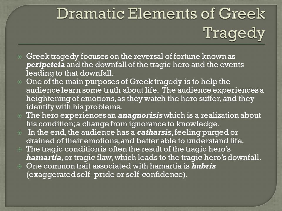 the tragic heroes and their effect on The most common definition of tragic hamartia is tragic flaw, but we need to be careful with this term and understand what the greeks meant by flaw and how it relates to a broadly defined sense of fate: through hamartia, the tragic hero visits his own fate upon him or herself.