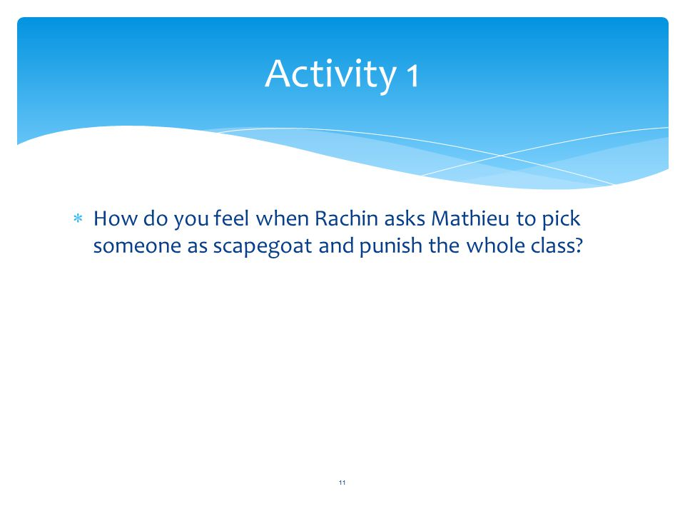Activity 1 How do you feel when Rachin asks Mathieu to pick someone as scapegoat and punish the whole class
