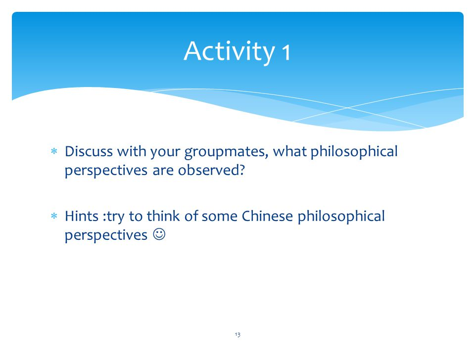Activity 1 Discuss with your groupmates, what philosophical perspectives are observed