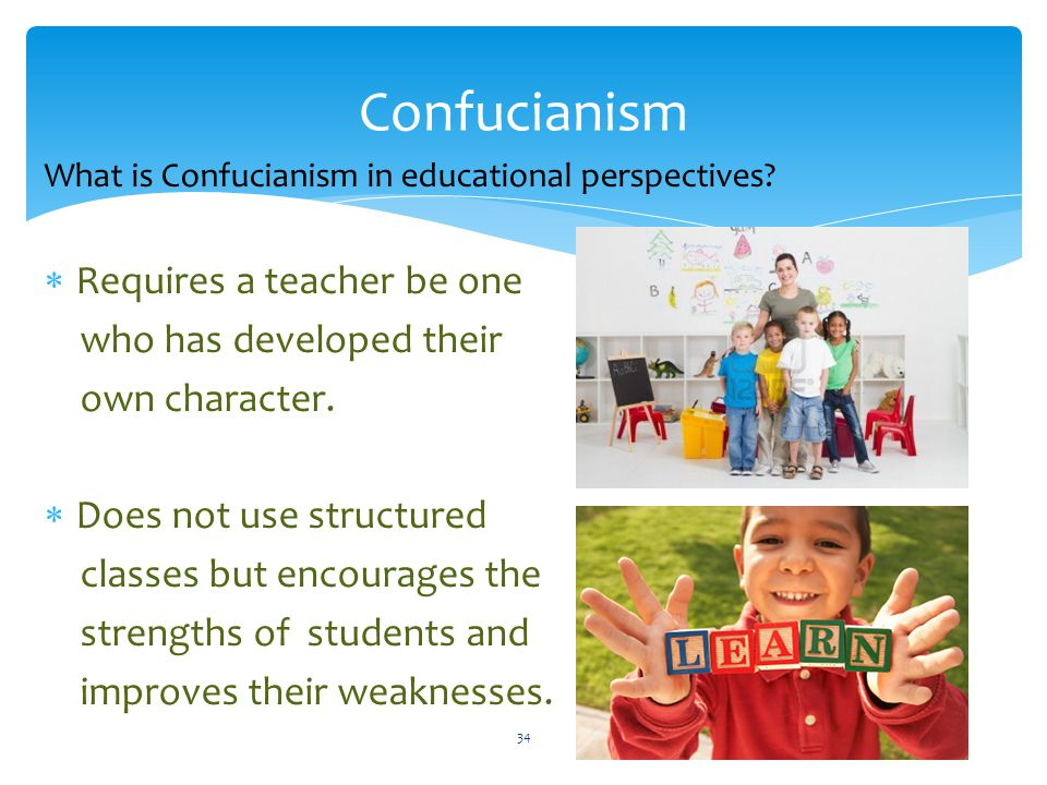 Confucianism Requires a teacher be one who has developed their