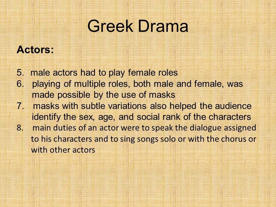 Greek Drama Actors: male actors had to play female roles