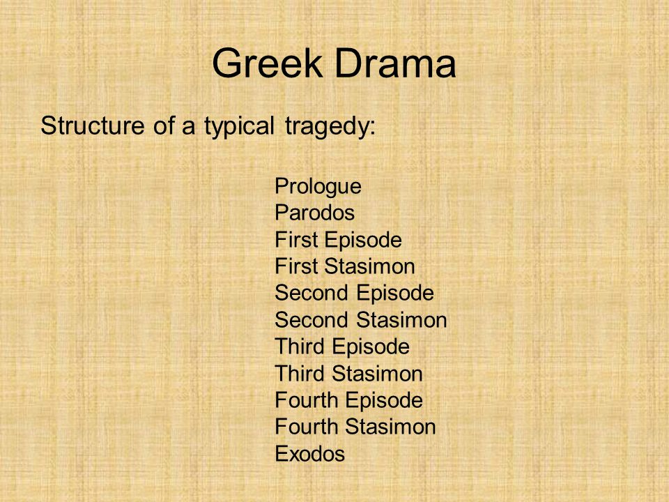 Greek Drama Structure of a typical tragedy: Prologue Parodos