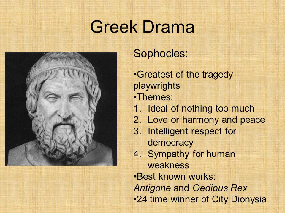 Greek Drama Sophocles: Greatest of the tragedy playwrights Themes: