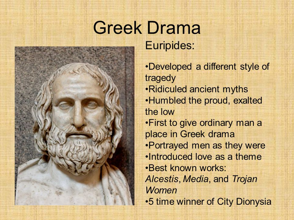 Greek Drama Euripides: Developed a different style of tragedy
