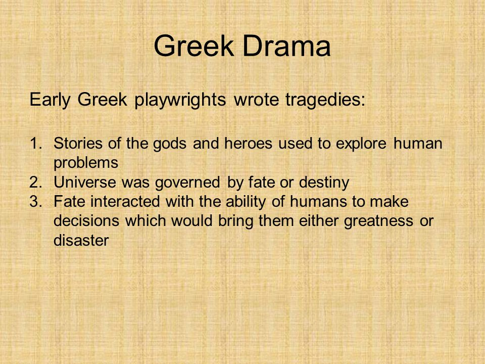 Greek Drama Early Greek playwrights wrote tragedies: