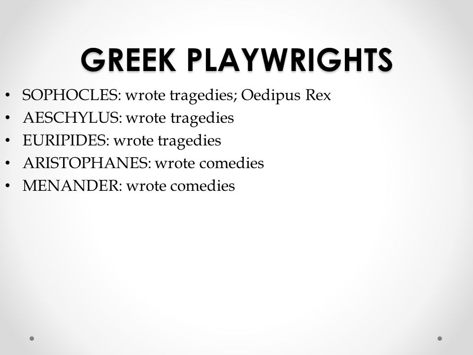 GREEK PLAYWRIGHTS SOPHOCLES: wrote tragedies; Oedipus Rex