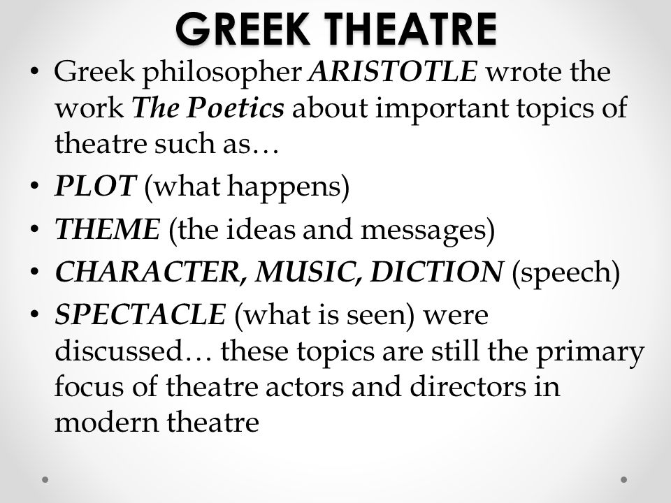 GREEK THEATRE Greek philosopher ARISTOTLE wrote the work The Poetics about important topics of theatre such as…