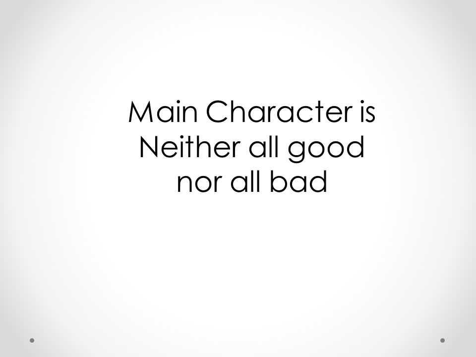 Main Character is Neither all good nor all bad