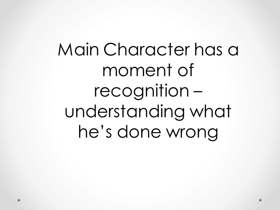 Main Character has a moment of recognition – understanding what he's done wrong