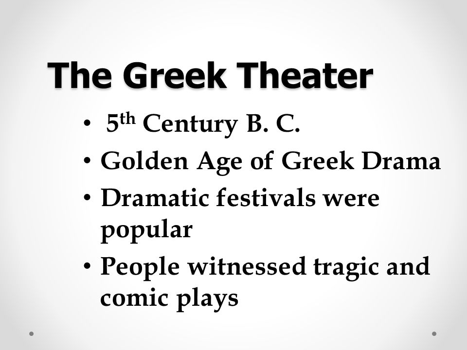 The Greek Theater 5th Century B. C. Golden Age of Greek Drama