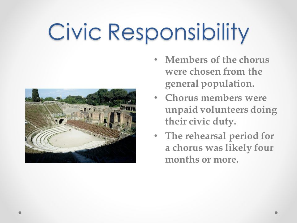 Civic Responsibility Members of the chorus were chosen from the general population. Chorus members were unpaid volunteers doing their civic duty.