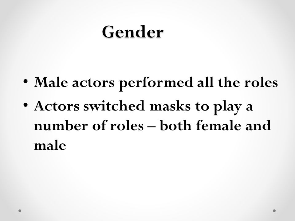 Gender Male actors performed all the roles