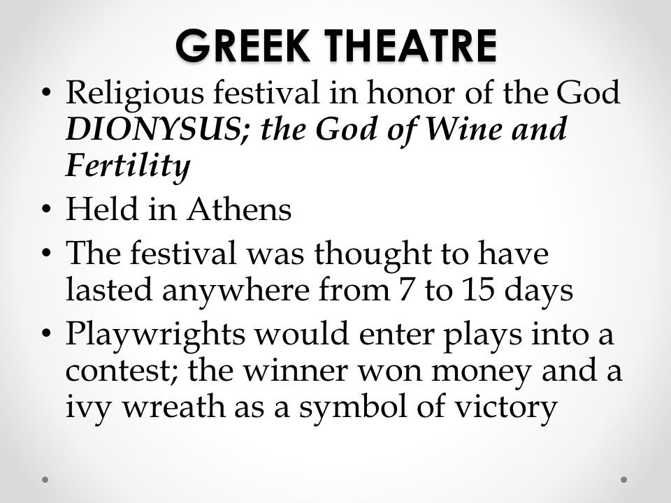 GREEK THEATRE Religious festival in honor of the God DIONYSUS; the God of Wine and Fertility. Held in Athens.