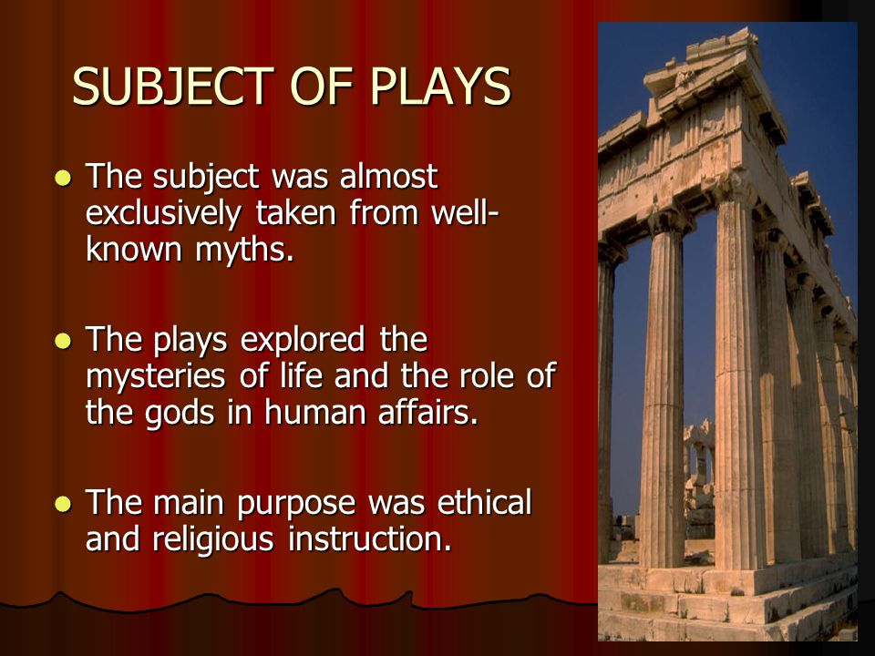 SUBJECT OF PLAYS The subject was almost exclusively taken from well-known myths.