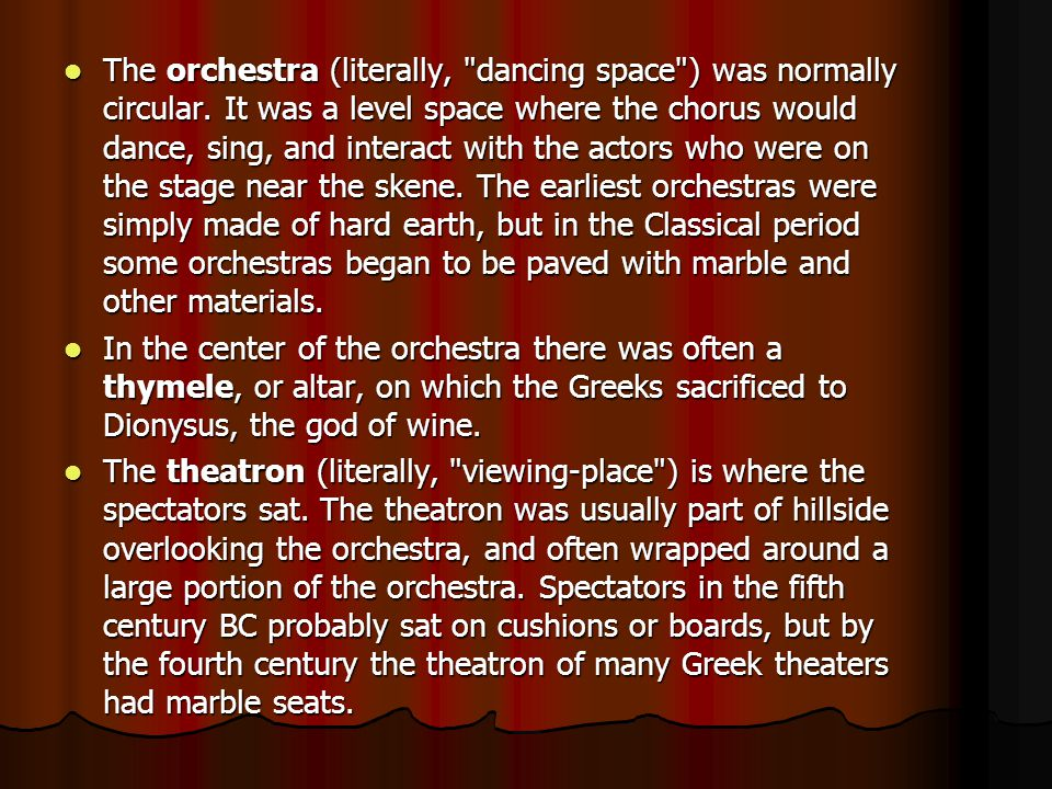 The orchestra (literally, dancing space ) was normally circular