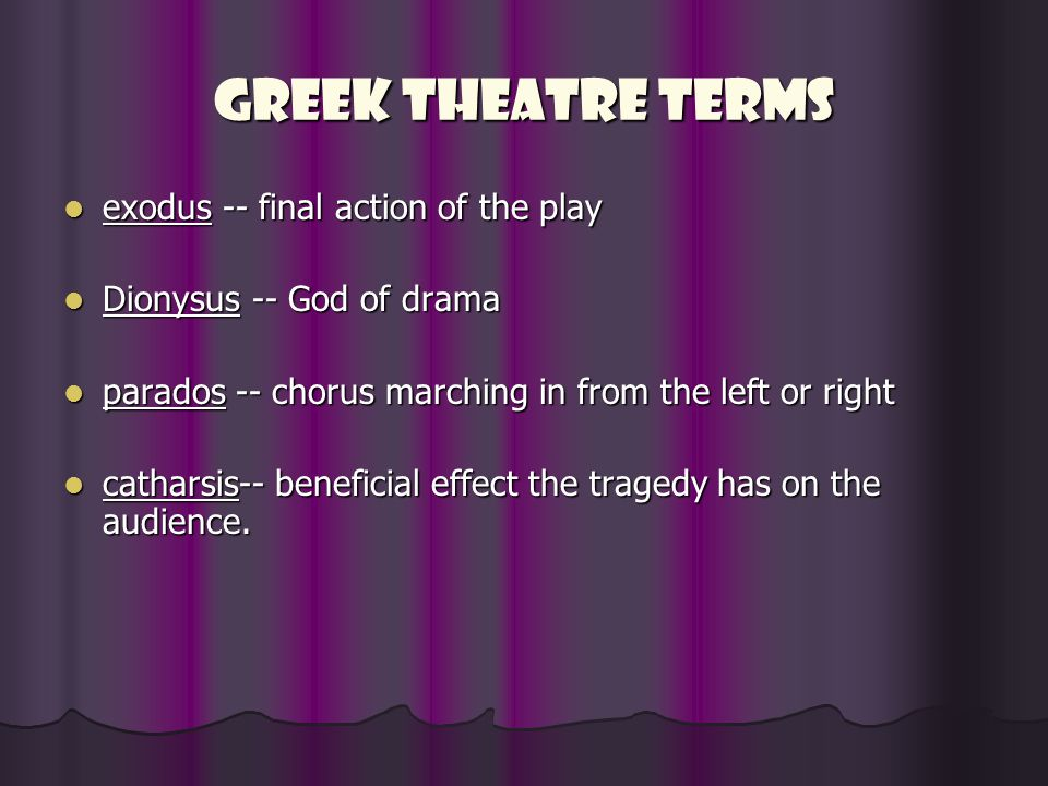 Greek Theatre Terms exodus -- final action of the play