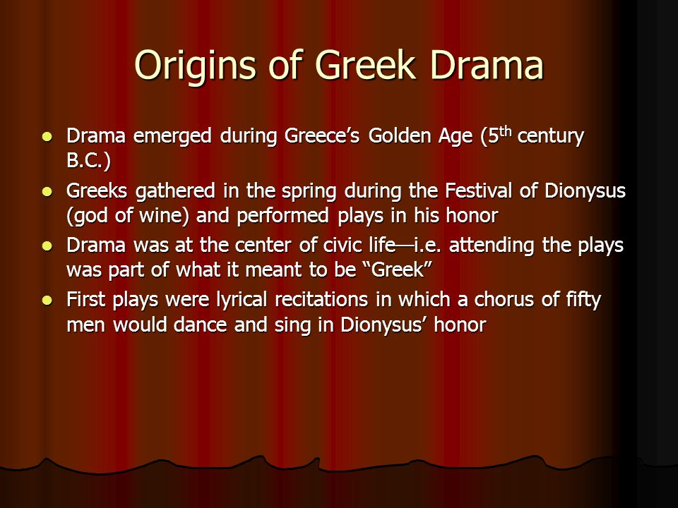 Origins of Greek Drama Drama emerged during Greece's Golden Age (5th century B.C.)