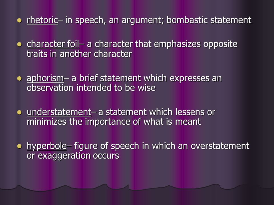 rhetoric– in speech, an argument; bombastic statement